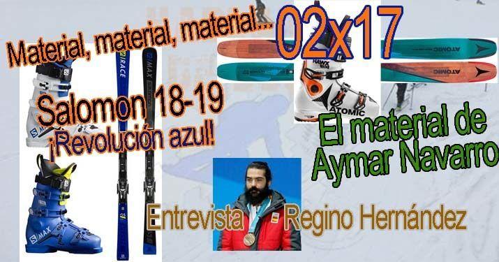02x17 Novedades de Salomon para la temporada 18-19, entrevista Regino Hernández, material de Aymar Navarro y mucho más!!
