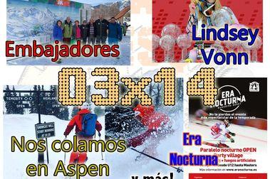 03x14 Embajadores de Cerler, viaje a Aspen, Era Nocturna, Lindsey Vonn... y más!!