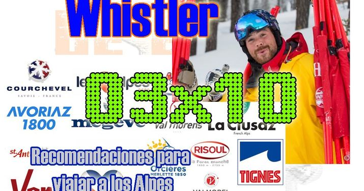 03x10 Recomendaciones de viajes a los Alpes, españoles por el mundo... del esquí en Whistler, ¡y más!