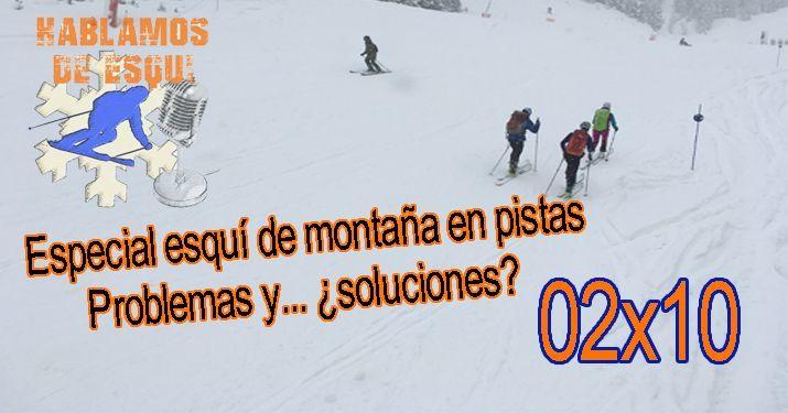 02x10 ¿Convivencia posible entre el esquí de montaña y el alpino en pistas?