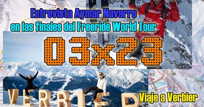 03x23 Viaje a Verbier, entrevista a Aymar Navarro... y más!!