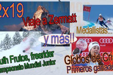 02x19 Viajar a Zermatt y Cervinia, Ruth Frutos al Mundial Junior de Freeride, Trofeo Jesús Serra, Era Baishada... y más!!!