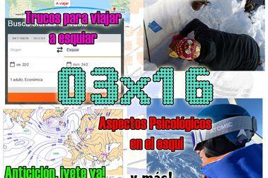 03x16 Trucos para el viaje perfecto, cursos de aludes, habilidades psicológicas en el esquí... y más!!