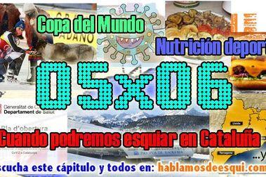 05x06 Cuándo podremos esquiar en Cataluña, Copa del Mundo y nutrición para esquiar.